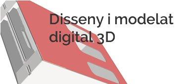 Disseny i modela digital 3D